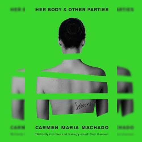 <strong>Her Body & Other Parties</strong> by Carmen Maria Machado