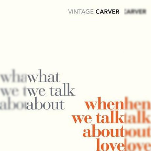 <strong>What We Talk About When We Talk About Love</strong> by Raymond Carver