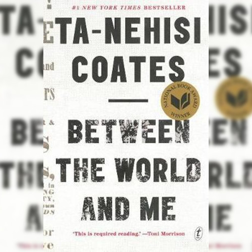 <strong>Between The World and Me</strong> by Ta-Nehisi Coates